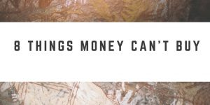 8 Things That Money Can't Buy